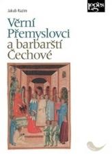 Věrní Přemyslovci a barbarští Čechové