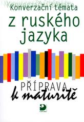 Konverzační témata z ruského jazyka Příprava k maturitě