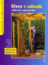 Dřevo v zahradě odborné zpracování