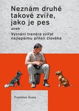 Neznám druhé takové zvíře, jako je pes aneb Vyznání trenéra zvířat nejlepšímu příteli člověka