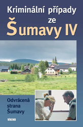 Kriminální případy ze Šumavy IV.
