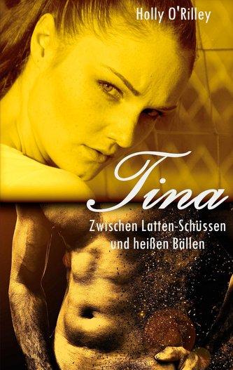 Tina - Zwischen Latten-Schüssen und heißen Bällen