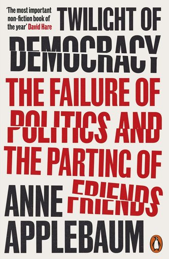 Twilight of Democracy: The Failure of Politics and the Parting of Friends