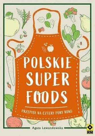 Polskie superfoods. Przepisy na cztery pory roku