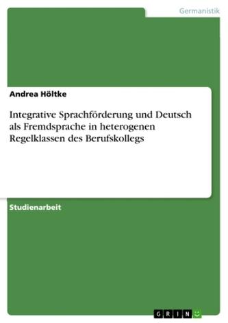 Integrative Sprachförderung und Deutsch als Fremdsprache in heterogenen Regelklassen des Berufskollegs