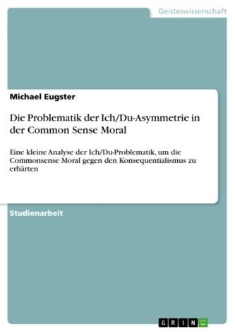 Die Problematik der Ich/Du-Asymmetrie in der Common Sense Moral