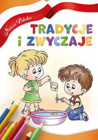 Nasza Polska. Tradycje i zwyczaje