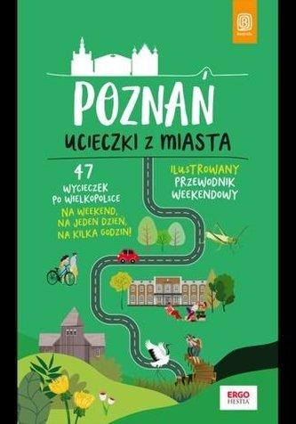 Poznań. Ucieczki z miasta. Przewodnik weekendowy