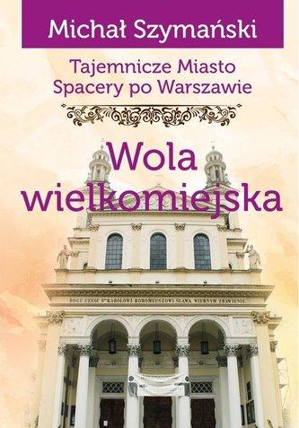 Spacery po Warszawie. Wola wielkomiejska