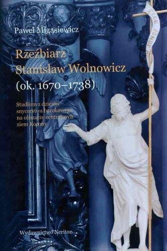 Rzeźbiarz Stanisław Wolnowicz (ok. 16701738)