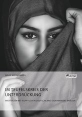 Im Teufelskreis der Unterdrückung. Wie Frauen mit Kopftuch in Deutschland diskriminiert werden