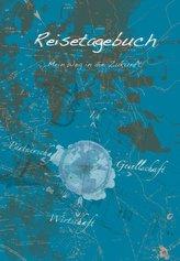 Reisetagebuch - Mein Weg in die Zukunft
