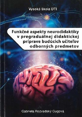 Funkčné aspekty neurodidaktiky v pregraduálnej didaktickej príprave budúcich učiteľov odborných pred