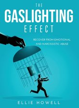 The Gaslighting Effect: Recover from Emotional and Narcissistic Abuse
