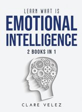 Learn What Is Emotional Intelligence: 2 Books in 1