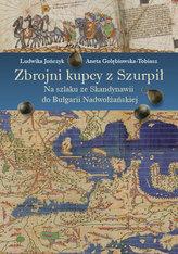 Zbrojni kupcy z Szurpił Na szlaku ze Skandynawii do Bułgarii Nadwołżańskiej