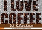 I Love Coffee - Dein Kaffeekalender für Geniesser des schwarzen Goldes (Wandkalender 2022 DIN A3 quer)