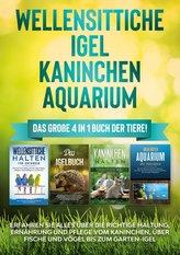Wellensittiche | Igel | Kaninchen | Aquarium: Das große 4 in 1 Buch der Tiere! Erfahren Sie alles über die richtige Haltung, Ern