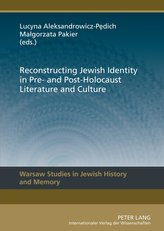 Reconstructing Jewish Identity in Pre- and Post-Holocaust Literature and Culture