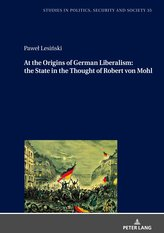 At the Origins of German Liberalism: the State in the Thought of Robert von Mohl