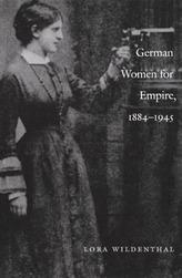 German Women for Empire, 1884-1945