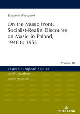 On the Music Front. Socialist-Realist Discourse on Music in Poland, 1948 to 1955
