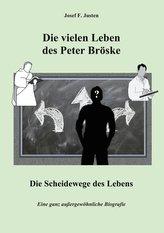 Die vielen Leben des Peter Bröske - Die Scheidewege des Lebens