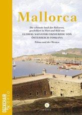 Mallorca: Die schönste Insel der Balearen, geschildert in Wort und Bild von Ludwig Salvator Erzherzog von Österreich-Toskana