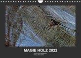 MAGIE HOLZ 2022 (Wandkalender 2022 DIN A4 quer)