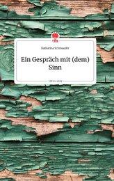 Ein Gespräch mit (dem) Sinn. Life is a Story - story.one