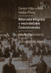 Běloruská emigrace v meziválečném Československu. Studie a dokumenty.