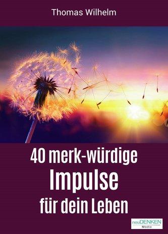 40 merk-würdige Impulse für dein Leben