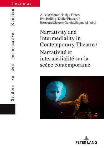 Narrativity and Intermediality in Contemporary Theatre / Narrativité et intermédialité sur la scène contemporaine