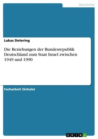 Die Beziehungen der Bundesrepublik Deutschland zum Staat Israel zwischen 1949 und 1990