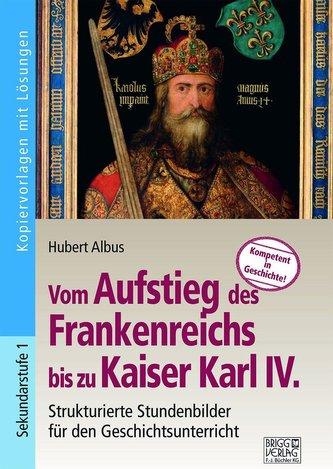 Vom Aufstieg des Frankenreichs bis zu Kaiser Karl IV.