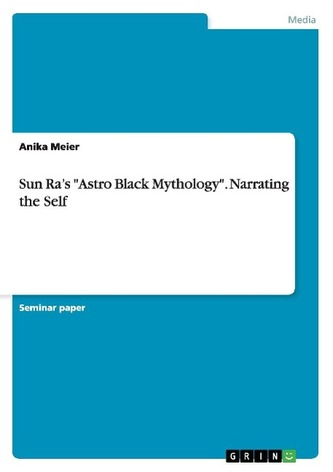 "Sun Ra\'s \""Astro Black Mythology\"". Narrating the Self"