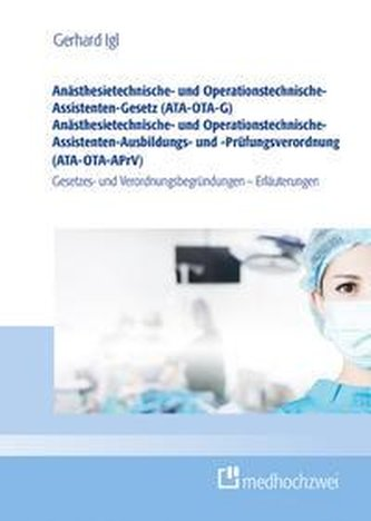Anästhesietechnische- und Operationstechnische-Assistenten-Gesetz (ATA-OTA-G) Anästhesietechnische- und Operationstechnische-Ass