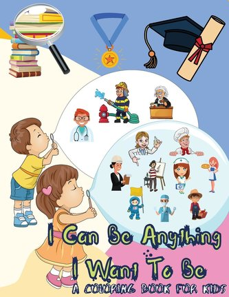 I Can Be Anything I Want To Be - A Coloring Book For Kids