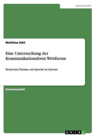 Eine Untersuchung der Kommunikationsform Webforum