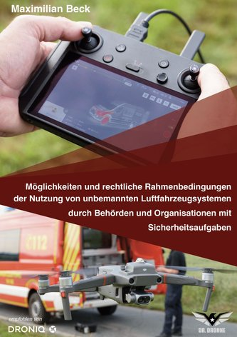 Möglichkeiten und rechtliche Rahmenbedingungen der Nutzung von Drohnen durch Behörden und Organisationen mit Sicherheitsaufgaben