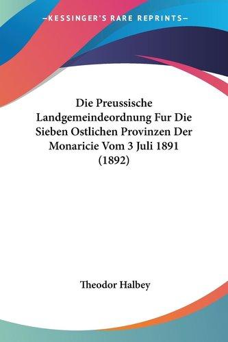 Die Preussische Landgemeindeordnung Fur Die Sieben Ostlichen Provinzen Der Monaricie Vom 3 Juli 1891 (1892)