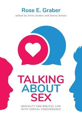 Talking About Sex: Sexuality and Biblical Law with Topical Concordance