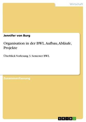 Organisation in der BWL. Aufbau, Abläufe, Projekte