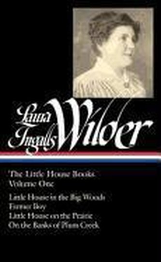 Laura Ingalls Wilder: The Little House Books Vol. 1 (Loa #229): Little House in the Big Woods / Farmer Boy / Little House on the