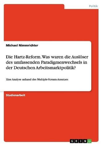 Die Hartz-Reform. Was waren die Auslöser des umfassenden Paradigmenwechsels in der Deutschen Arbeitsmarktpolitik?