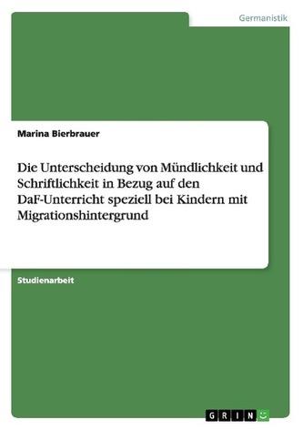 Die Unterscheidung von Mündlichkeit und Schriftlichkeit in Bezug auf den DaF-Unterricht speziell bei Kindern mit Migrationshinte