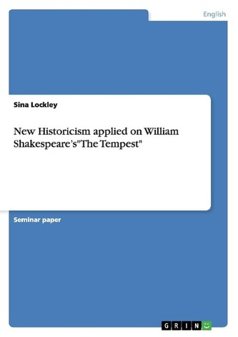 """New Historicism applied on William Shakespeare\'s\""""The Tempest\"""""""