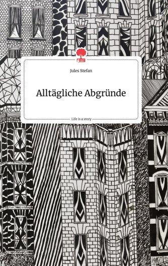 Alltägliche Abgründe. Life is a Story - story.one