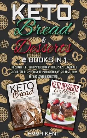 Keto Bread and Desserts: 2 Books in 1: The Complete Ketogenic Cookbook with Delicious, Low-Carb & Gluten-Free Recipes Easy to Pr