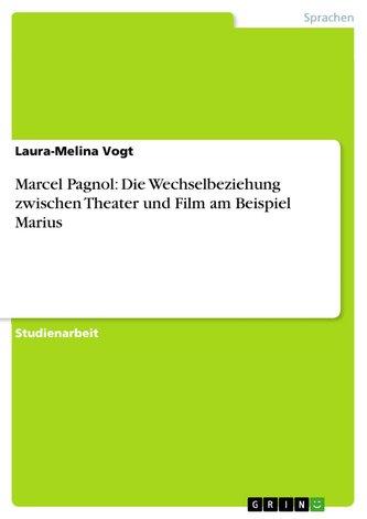 Marcel Pagnol: Die Wechselbeziehung zwischen Theater und Film am Beispiel Marius